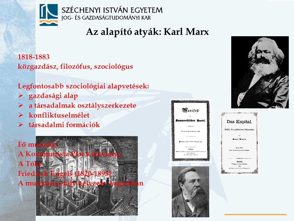 Az alapító atyák: Karl Marx 1818-1883 közgazdász, filozófus, szociológus Legfontosabb szociológiai alapvetések:  gazdasági alap  a társadalmak osztá