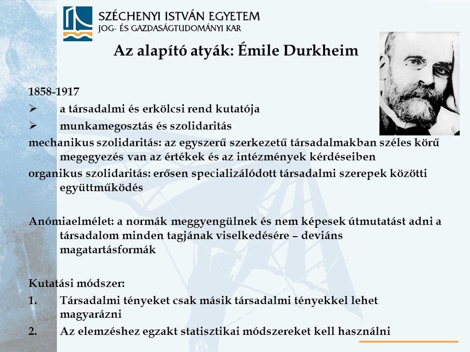 Az alapító atyák: Émile Durkheim 1858-1917  a társadalmi és erkölcsi rend kutatója  munkamegosztás és szolidaritás mechanikus szolidaritás: az egysz
