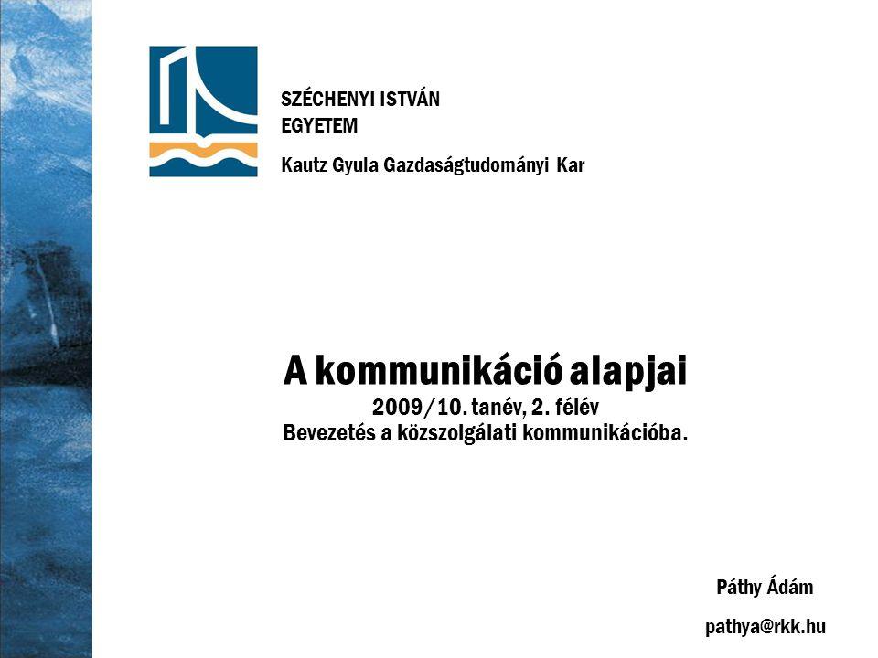 SZÉCHENYI ISTVÁN EGYETEM Kautz Gyula Gazdaságtudományi Kar A kommunikáció alapjai 2009/10.
