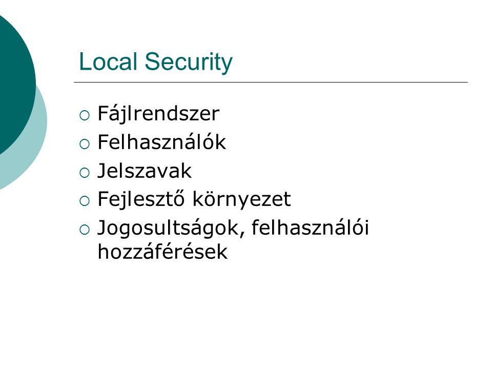 Local Security  Fájlrendszer  Felhasználók  Jelszavak  Fejlesztő környezet  Jogosultságok, felhasználói hozzáférések