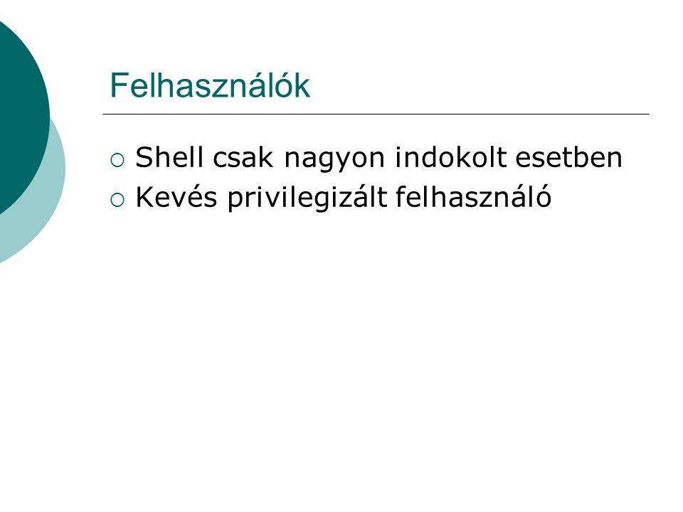 Felhasználók  Shell csak nagyon indokolt esetben  Kevés privilegizált felhasználó