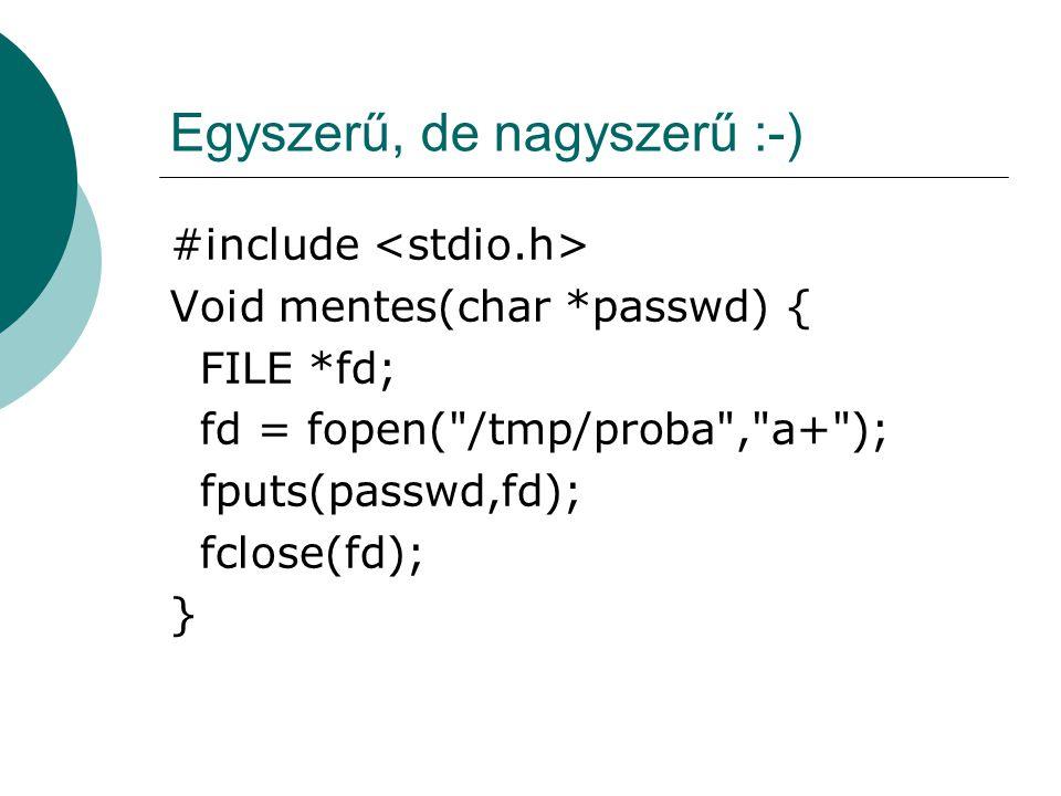 Egyszerű, de nagyszerű :-) #include Void mentes(char *passwd) { FILE *fd; fd = fopen(