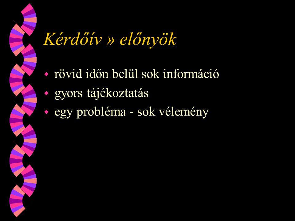 Kérdőív » előnyök w rövid időn belül sok információ w gyors tájékoztatás w egy probléma - sok vélemény