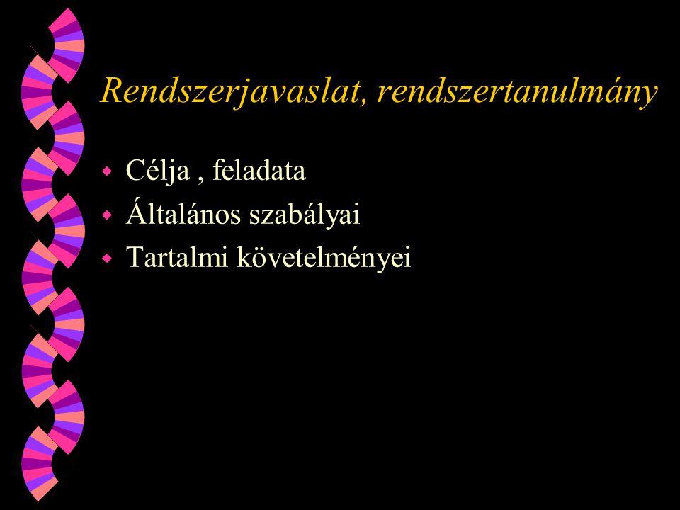 Rendszerjavaslat, rendszertanulmány w Célja, feladata w Általános szabályai w Tartalmi követelményei