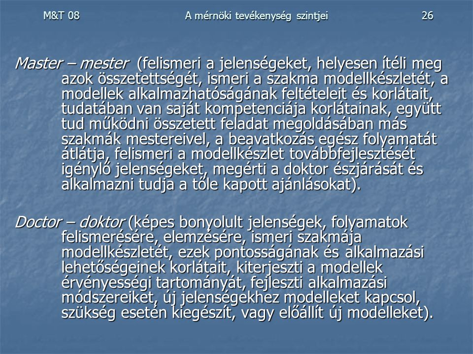 M&T 08 A mérnöki tevékenység szintjei26 Master – mester (felismeri a jelenségeket, helyesen ítéli meg azok összetettségét, ismeri a szakma modellkészl