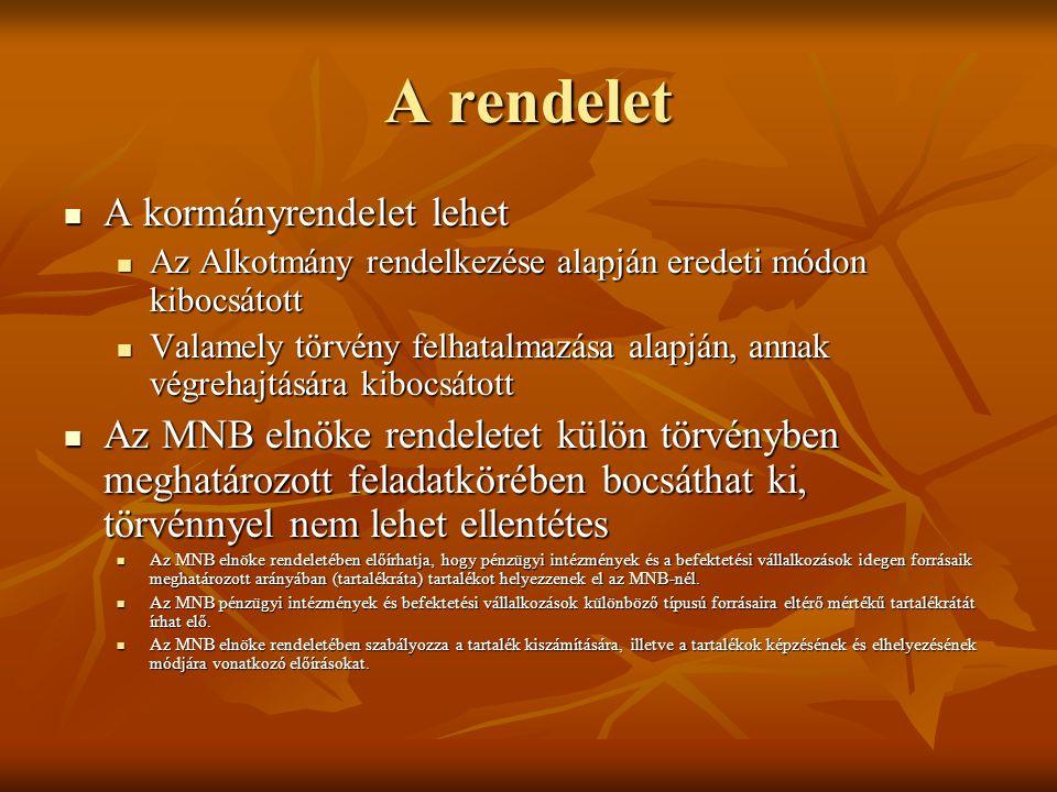 A rendelet A kormányrendelet lehet A kormányrendelet lehet Az Alkotmány rendelkezése alapján eredeti módon kibocsátott Az Alkotmány rendelkezése alapj