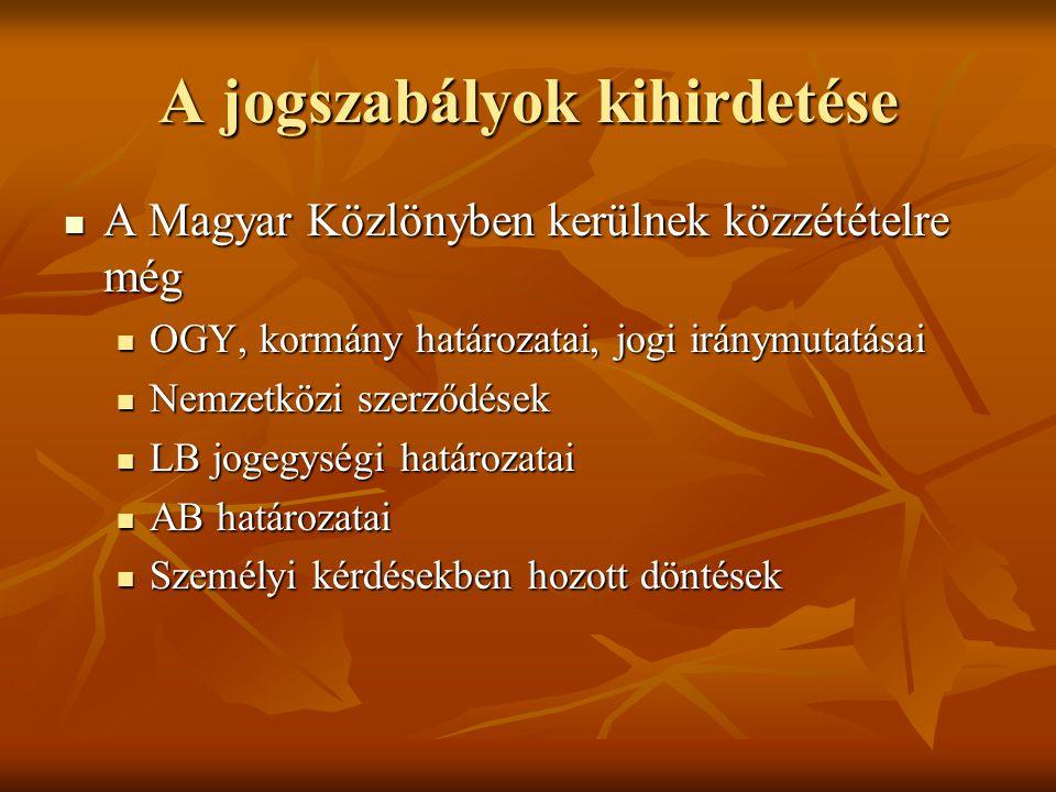 A jogszabályok kihirdetése A Magyar Közlönyben kerülnek közzétételre még A Magyar Közlönyben kerülnek közzétételre még OGY, kormány határozatai, jogi