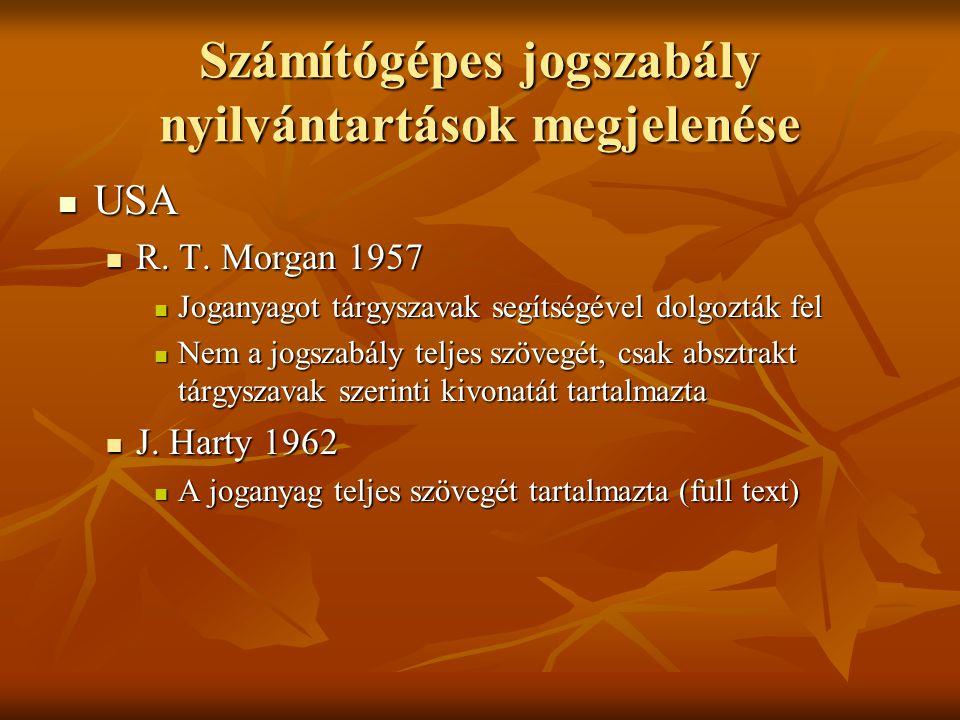Számítógépes jogszabály nyilvántartások megjelenése USA USA R. T. Morgan 1957 R. T. Morgan 1957 Joganyagot tárgyszavak segítségével dolgozták fel Joga
