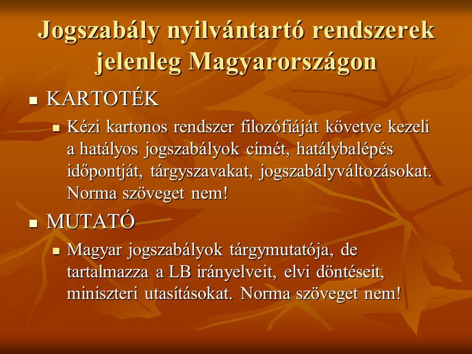 Jogszabály nyilvántartó rendszerek jelenleg Magyarországon KARTOTÉK KARTOTÉK Kézi kartonos rendszer filozófiáját követve kezeli a hatályos jogszabályo