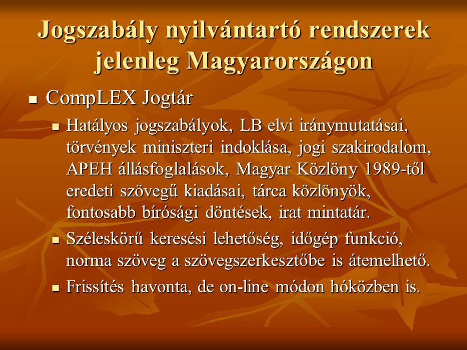 Jogszabály nyilvántartó rendszerek jelenleg Magyarországon CompLEX Jogtár CompLEX Jogtár Hatályos jogszabályok, LB elvi iránymutatásai, törvények mini
