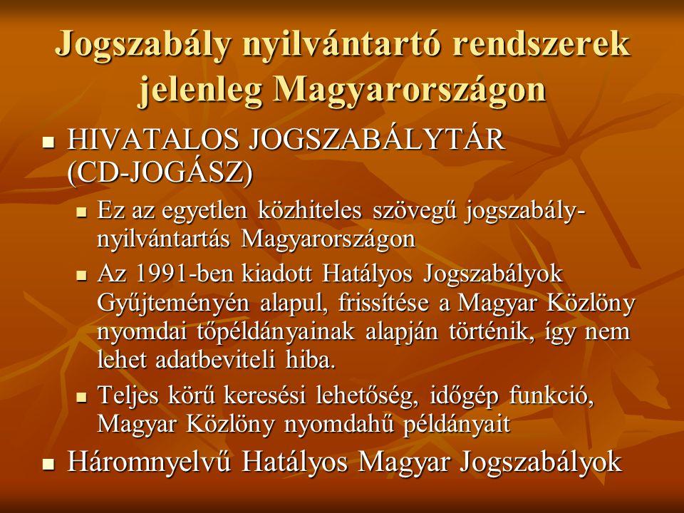 Jogszabály nyilvántartó rendszerek jelenleg Magyarországon HIVATALOS JOGSZABÁLYTÁR (CD-JOGÁSZ) HIVATALOS JOGSZABÁLYTÁR (CD-JOGÁSZ) Ez az egyetlen közh