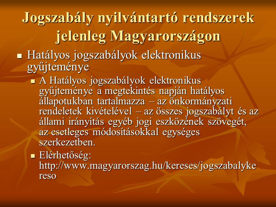 Jogszabály nyilvántartó rendszerek jelenleg Magyarországon Hatályos jogszabályok elektronikus gyűjteménye Hatályos jogszabályok elektronikus gyűjtemén