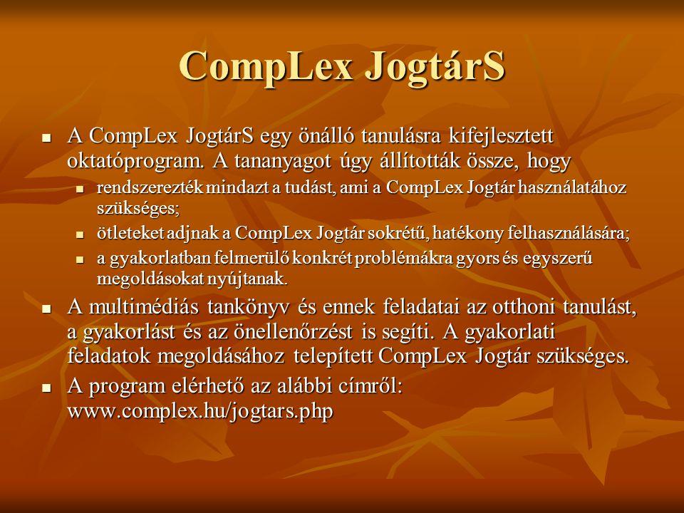 CompLex JogtárS A CompLex JogtárS egy önálló tanulásra kifejlesztett oktatóprogram. A tananyagot úgy állították össze, hogy A CompLex JogtárS egy önál