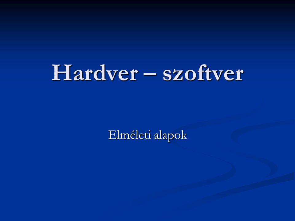 Hardver – szoftver Elméleti alapok