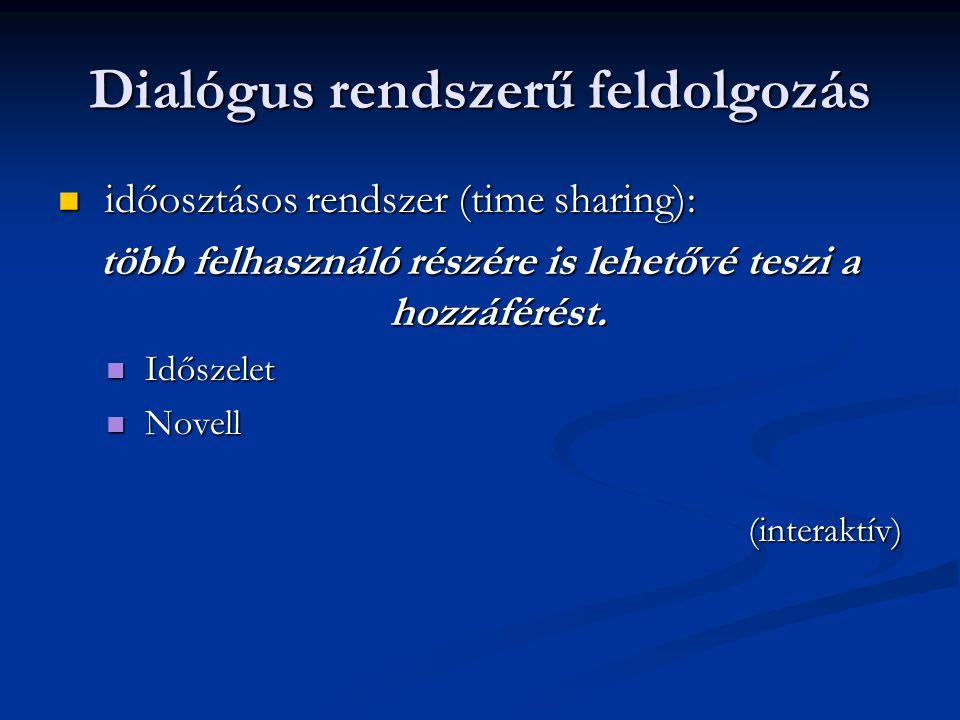 Dialógus rendszerű feldolgozás időosztásos rendszer (time sharing): időosztásos rendszer (time sharing): több felhasználó részére is lehetővé teszi a hozzáférést.