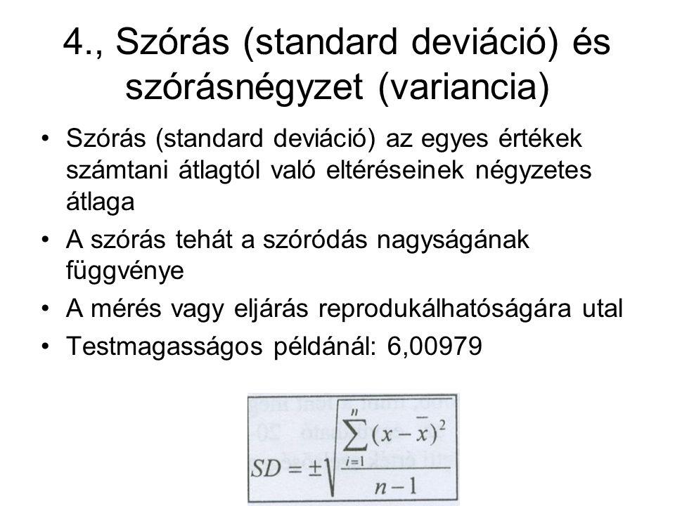 4., Szórás (standard deviáció) és szórásnégyzet (variancia) Szórás (standard deviáció) az egyes értékek számtani átlagtól való eltéréseinek négyzetes