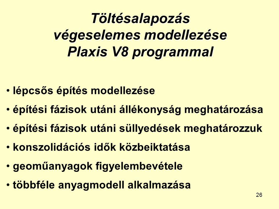 26 Töltésalapozás végeselemes modellezése Plaxis V8 programmal lépcsős építés modellezése építési fázisok utáni állékonyság meghatározása építési fázi
