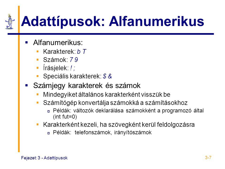 Fejezet: 3 - Adattípusok 3-7 Adattípusok: Alfanumerikus  Alfanumerikus:  Karakterek: b T  Számok: 7 9  Írásjelek: .