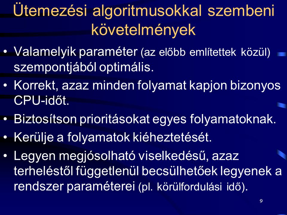 9 Ütemezési algoritmusokkal szembeni követelmények Valamelyik paraméter (az előbb említettek közül) szempontjából optimális.