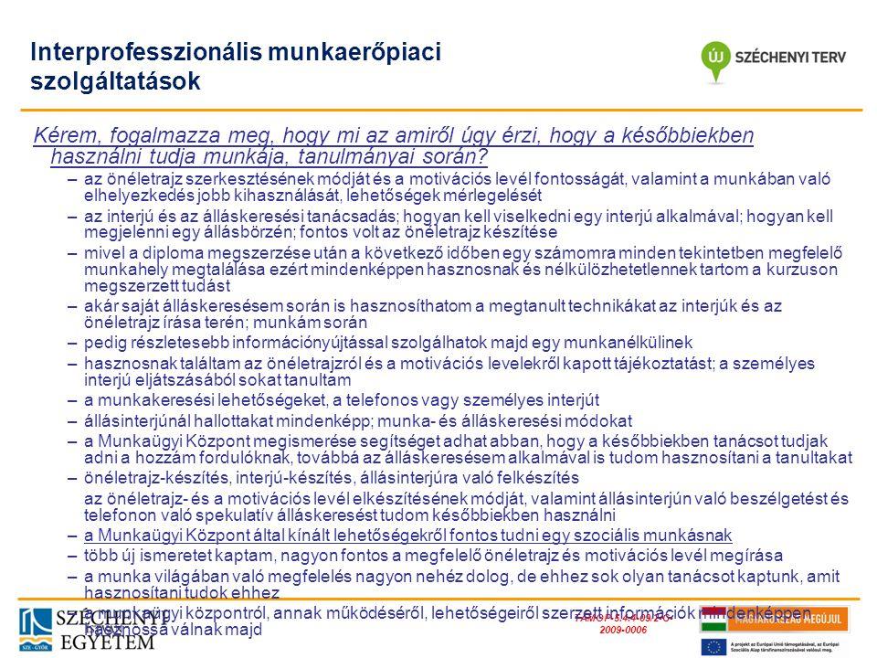 TÁMOP-5.4.4-09/2-C- 2009-0006 Interprofesszionális munkaerőpiaci szolgáltatások Kérem, fogalmazza meg, hogy mi az amiről úgy érzi, hogy a későbbiekben