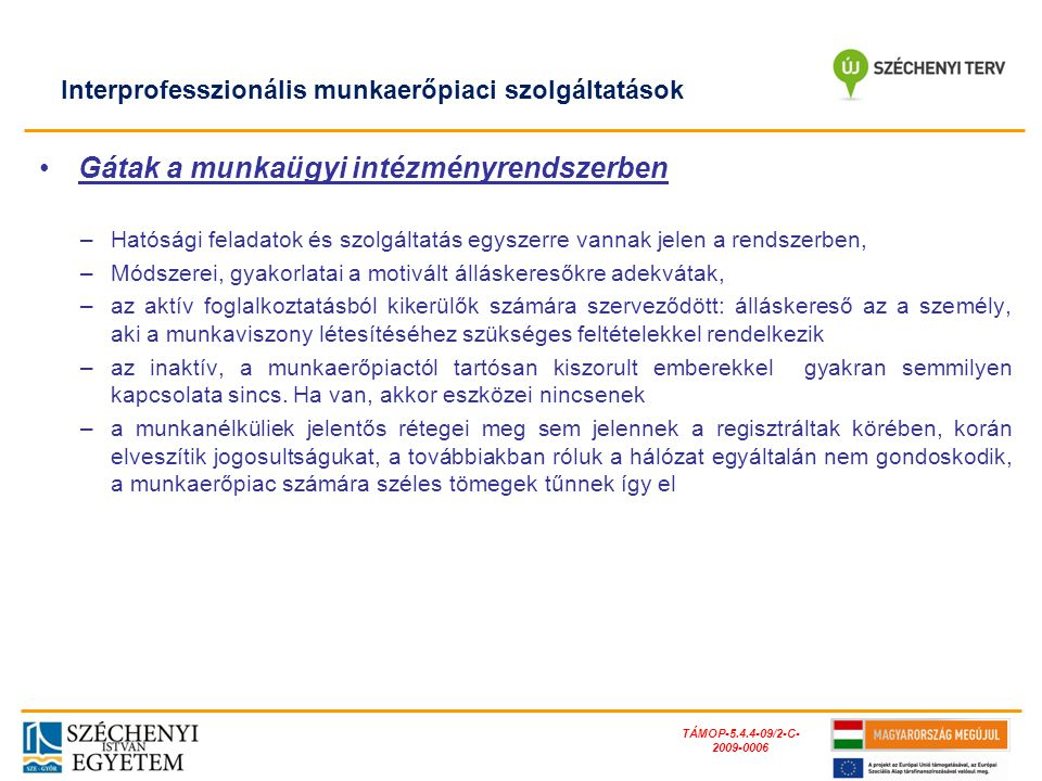 TÁMOP-5.4.4-09/2-C- 2009-0006 Gátak a munkaügyi intézményrendszerben –Hatósági feladatok és szolgáltatás egyszerre vannak jelen a rendszerben, –Módsze
