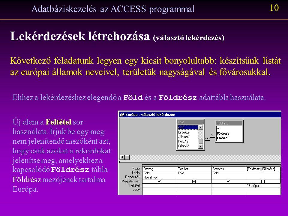 Adatbáziskezelés az ACCESS programmal 9 Lekérdezések létrehozása (választó lekérdezés) Eddig a Tervező nézet ben dolgoztunk. Munkánk eredményét az Ada