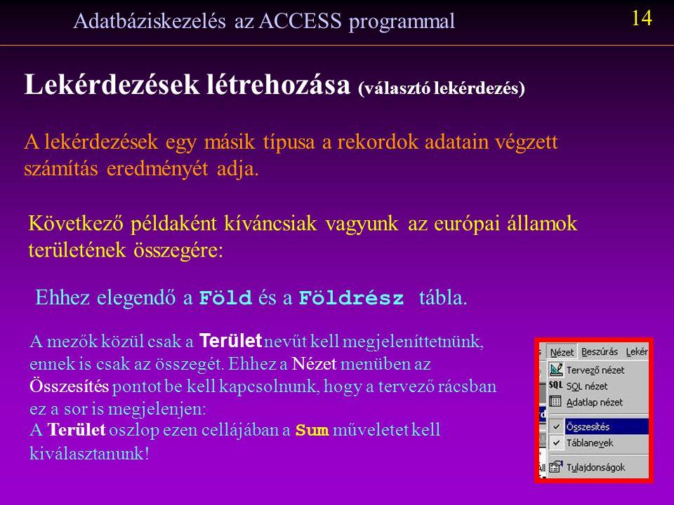 Adatbáziskezelés az ACCESS programmal 13 Lekérdezések létrehozása (választó lekérdezés) Speciális esetben egy adattábla önmagára is hivatkozhat. Ekkor