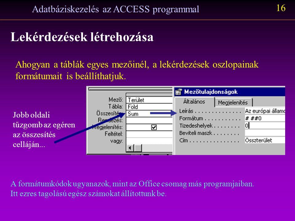 Adatbáziskezelés az ACCESS programmal 15 Lekérdezések létrehozása (választó lekérdezés) Kíváncsiak vagyunk az európai államok területének összegére: S