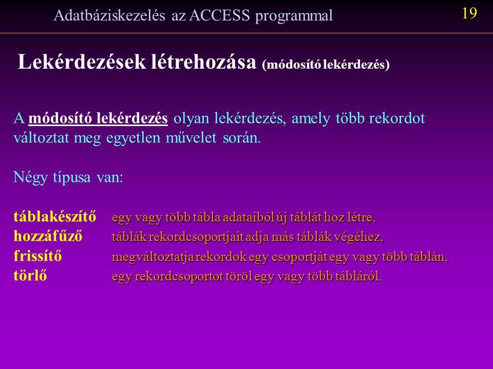 Adatbáziskezelés az ACCESS programmal 18 Lekérdezések létrehozása (választó lekérdezés) Sokkal egyszerűbb a Nem azonosakat kereső lekérdezés : azokat