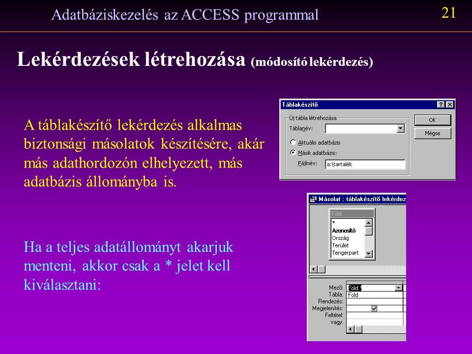 Adatbáziskezelés az ACCESS programmal 20 Lekérdezések létrehozása (módosító lekérdezés) Táblakészítő az a lekérdezés, amelynek eredménye egy új adattá