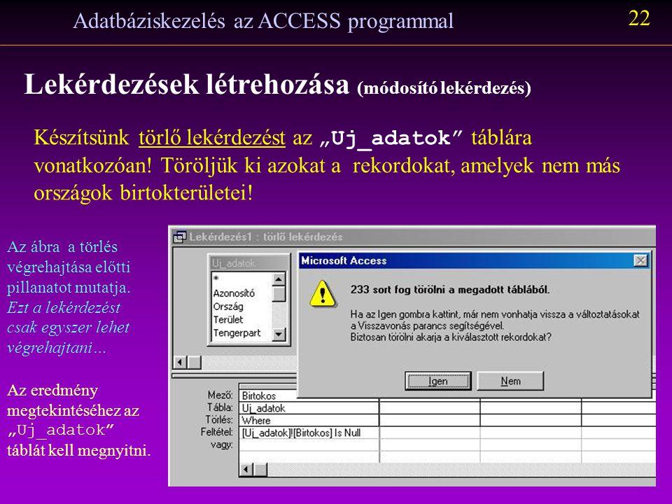 Adatbáziskezelés az ACCESS programmal 21 Lekérdezések létrehozása (módosító lekérdezés) A táblakészítő lekérdezés alkalmas biztonsági másolatok készít