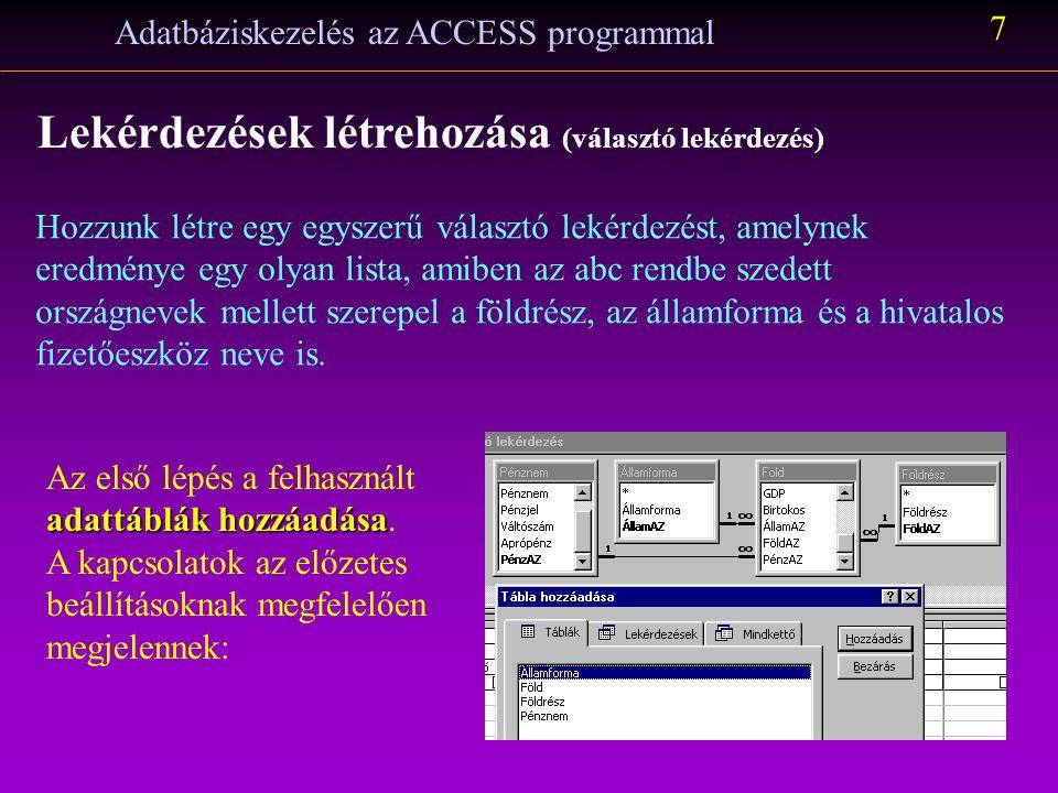 Adatbáziskezelés az ACCESS programmal 6 Lekérdezések létrehozása A lekérdezések típusai: Választó KereszttáblásSQL-specifikus Módosító