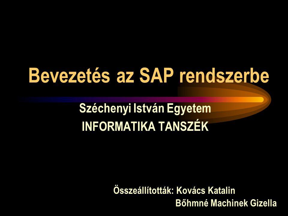 Bevezetés az SAP rendszerbe Széchenyi István Egyetem INFORMATIKA TANSZÉK Összeállították: Kovács Katalin Bőhmné Machinek Gizella