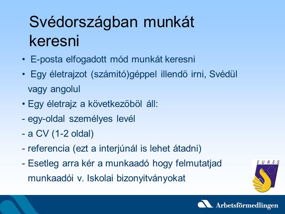 Svédországban munkát keresni E-posta elfogadott mód munkát keresni Egy életrajzot (számitó)géppel illendö irni, Svédül vagy angolul Egy életrajz a köv