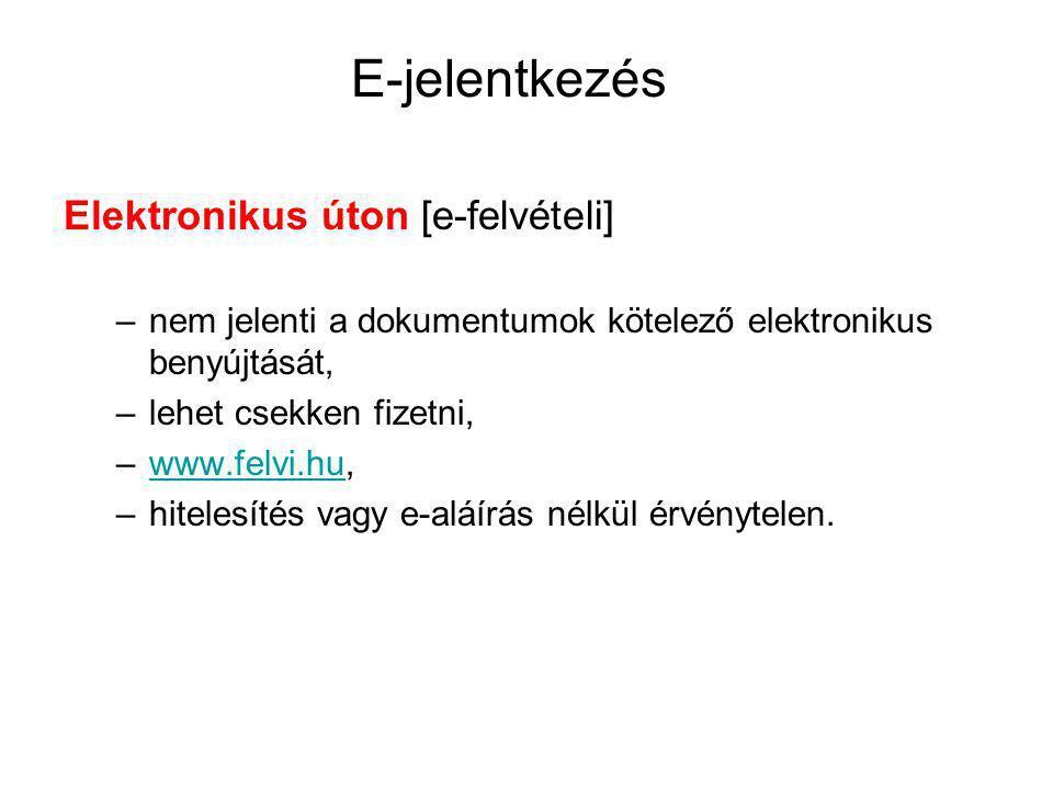 E-jelentkezés Elektronikus úton [e-felvételi] –nem jelenti a dokumentumok kötelező elektronikus benyújtását, –lehet csekken fizetni, –www.felvi.hu,www