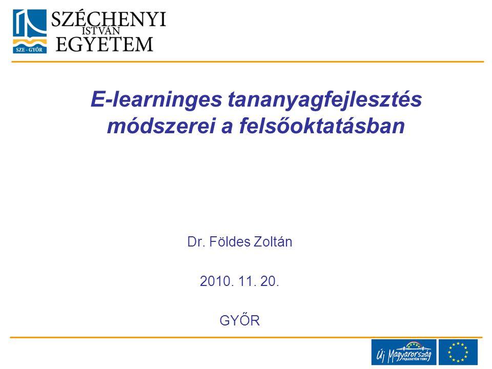 E-learninges tananyagfejlesztés módszerei a felsőoktatásban Dr. Földes Zoltán 2010. 11. 20. GYŐR