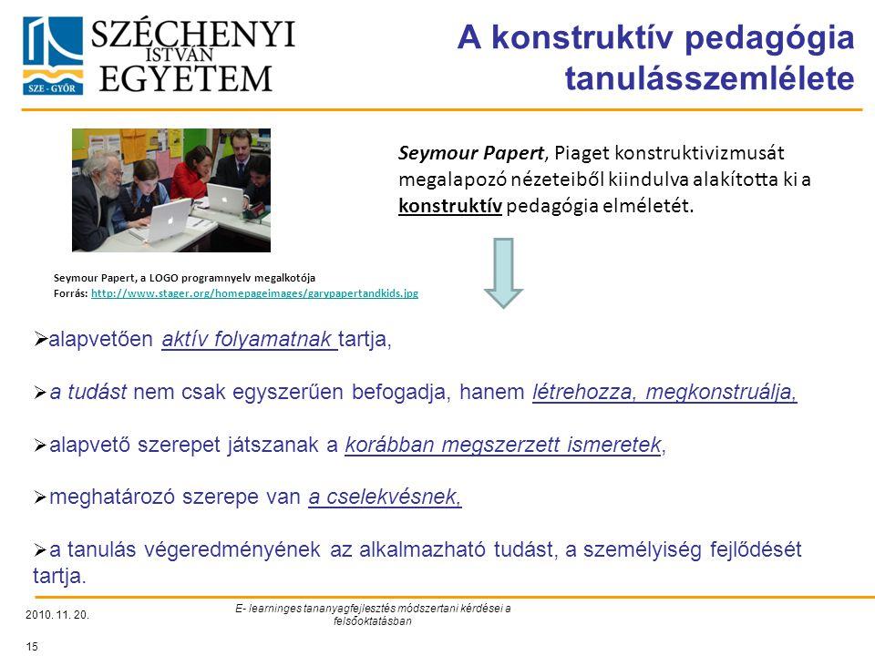 A konstruktív pedagógia tanulásszemlélete 2010. 11. 20. E- learninges tananyagfejlesztés módszertani kérdései a felsőoktatásban 15 Seymour Papert, Pia