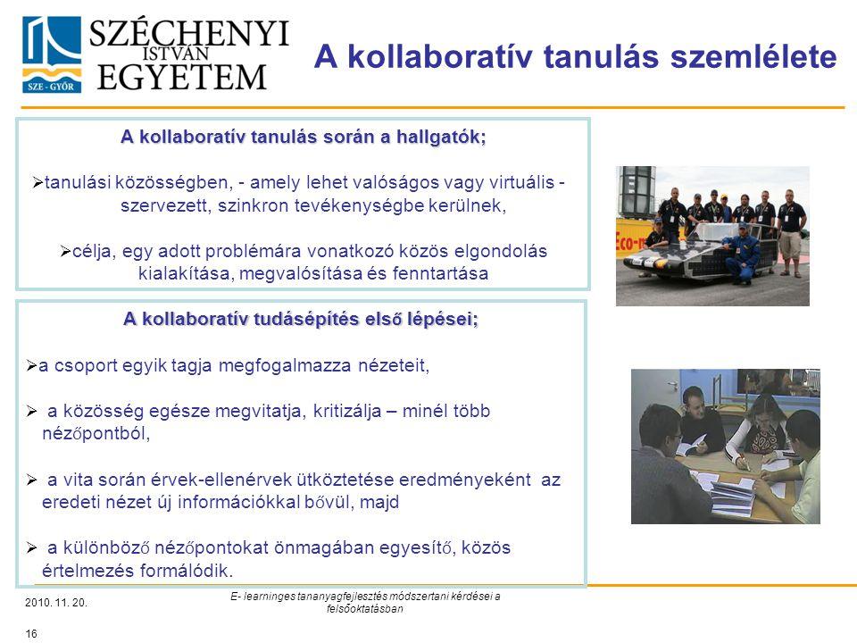 A kollaboratív tanulás szemlélete 2010. 11. 20. E- learninges tananyagfejlesztés módszertani kérdései a felsőoktatásban 16 A kollaboratív tanulás sorá