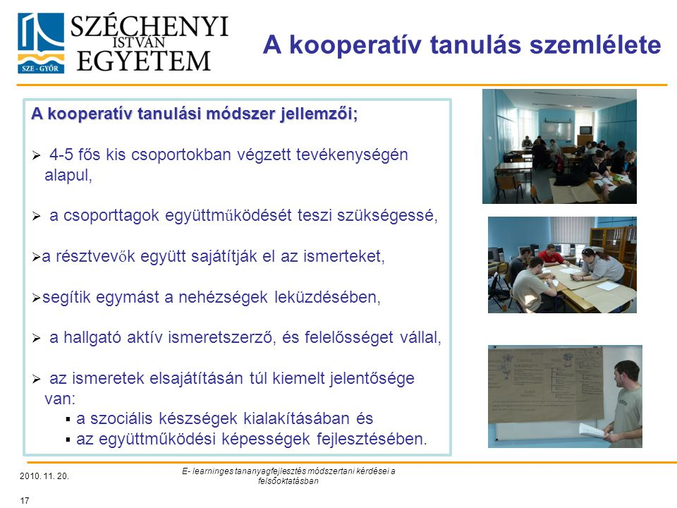 A kooperatív tanulás szemlélete 2010. 11. 20. E- learninges tananyagfejlesztés módszertani kérdései a felsőoktatásban 17 A kooperatív tanulási módszer
