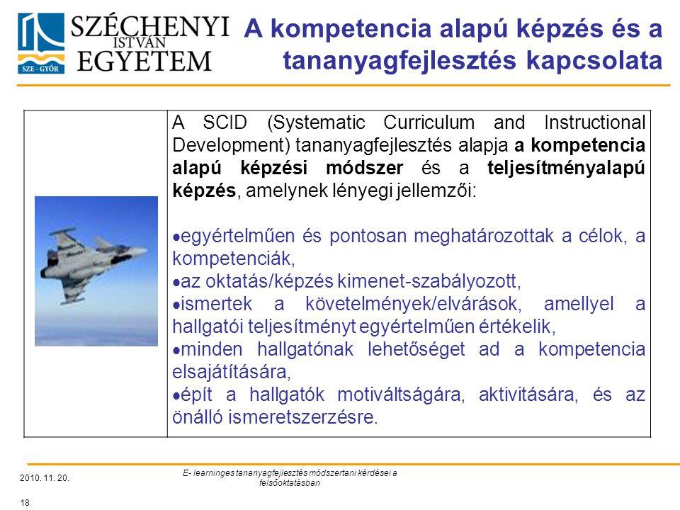 A kompetencia alapú képzés és a tananyagfejlesztés kapcsolata 2010. 11. 20. E- learninges tananyagfejlesztés módszertani kérdései a felsőoktatásban 18