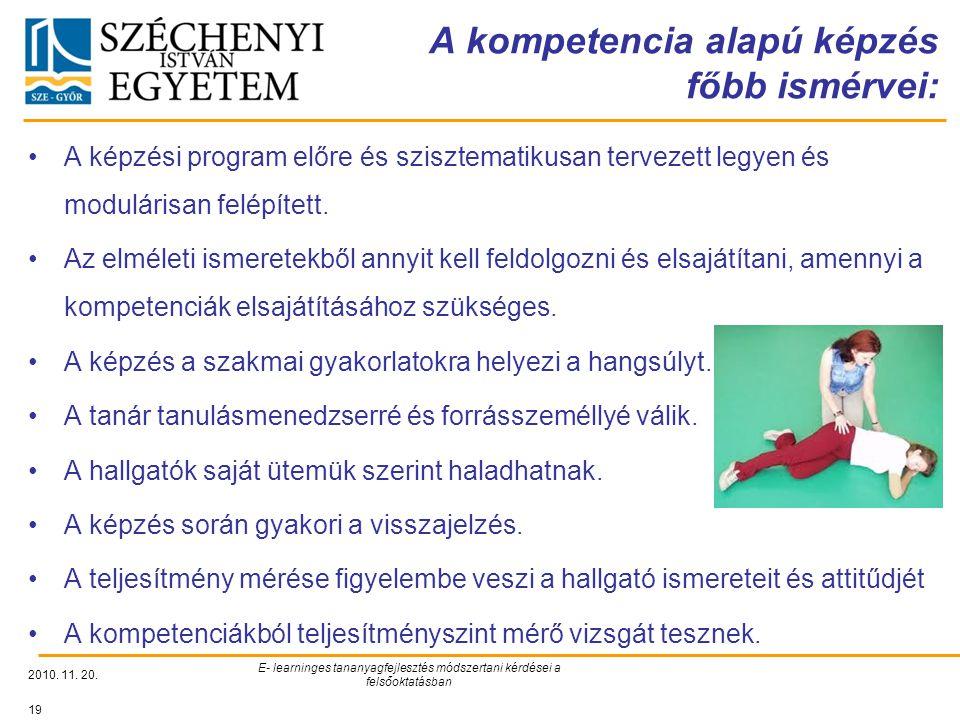 A kompetencia alapú képzés főbb ismérvei: 2010. 11. 20. E- learninges tananyagfejlesztés módszertani kérdései a felsőoktatásban 19 A képzési program e