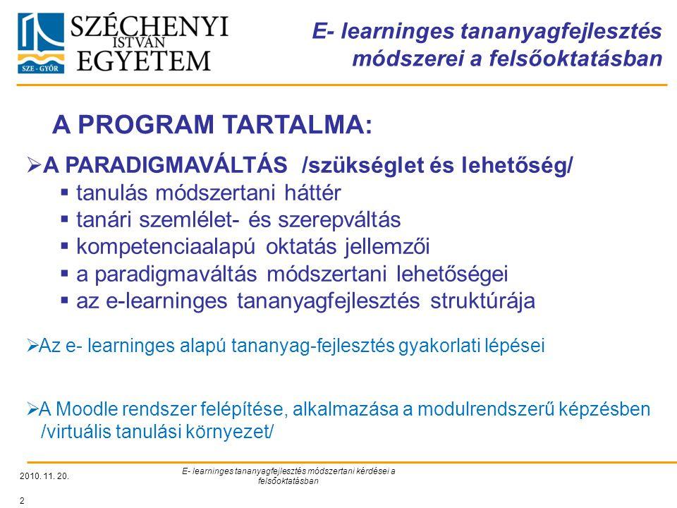 E- learninges tananyagfejlesztés módszerei a felsőoktatásban 2010. 11. 20. E- learninges tananyagfejlesztés módszertani kérdései a felsőoktatásban 2 A