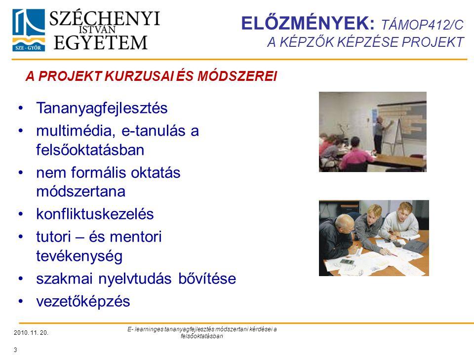 ELŐZMÉNYEK: TÁMOP412/C A KÉPZŐK KÉPZÉSE PROJEKT 2010. 11. 20. E- learninges tananyagfejlesztés módszertani kérdései a felsőoktatásban 3 A PROJEKT KURZ