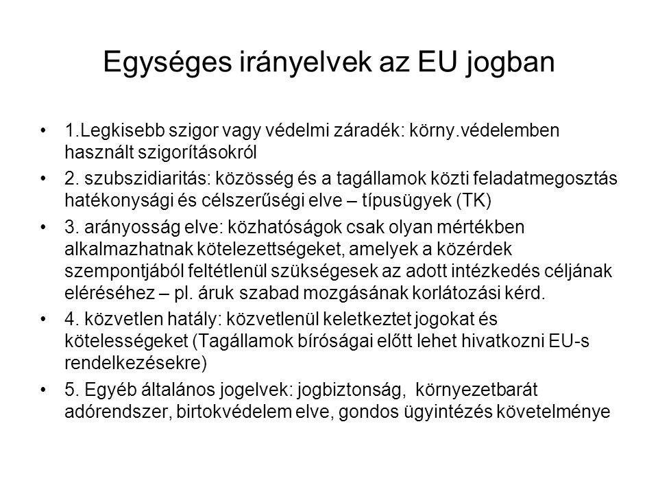 Egységes irányelvek az EU jogban 1.Legkisebb szigor vagy védelmi záradék: körny.védelemben használt szigorításokról 2. szubszidiaritás: közösség és a