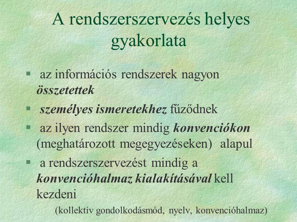 § az információs rendszerek nagyon összetettek § személyes ismeretekhez fűződnek § az ilyen rendszer mindig konvenciókon (meghatározott megegyezéseken