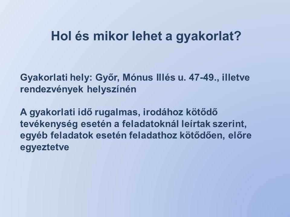 Hol és mikor lehet a gyakorlat? Gyakorlati hely: Győr, Mónus Illés u. 47-49., illetve rendezvények helyszínén A gyakorlati idő rugalmas, irodához kötő