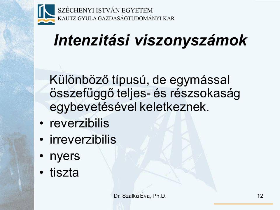 Dr. Szalka Éva, Ph.D.12 Intenzitási viszonyszámok Különböző típusú, de egymással összefüggő teljes- és részsokaság egybevetésével keletkeznek. reverzi