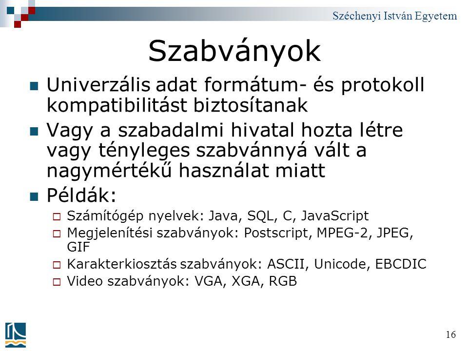 Széchenyi István Egyetem 16 Szabványok Univerzális adat formátum- és protokoll kompatibilitást biztosítanak Vagy a szabadalmi hivatal hozta létre vagy