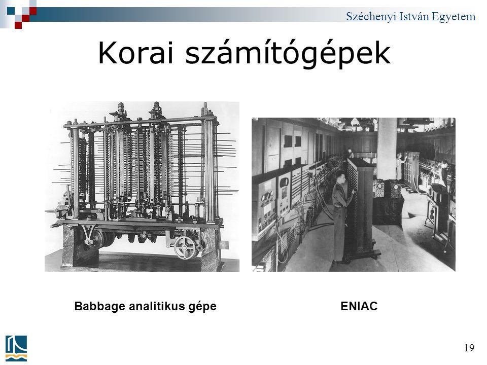 Széchenyi István Egyetem 19 Korai számítógépek Babbage analitikus gépeENIAC