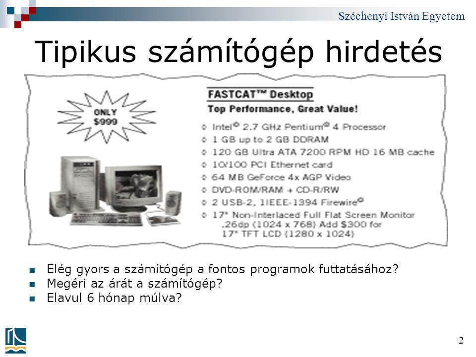 Széchenyi István Egyetem 2 Tipikus számítógép hirdetés Elég gyors a számítógép a fontos programok futtatásához? Megéri az árát a számítógép? Elavul 6